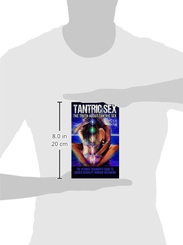 Tantric Intercourse: The Reality About Tantric Intercourse: The Final Newbie's Information to Sacred Sexuality By Neotantra (Tantric Intercourse Books, Tantric Intercourse for Males and Ladies)