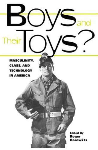 Boys and their Toys: Masculinity, Class and Know-how in America (Hagley Views on Enterprise and Tradition)