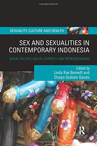 Sex and Sexualities in Contemporary Indonesia: Sexual Politics, Health, Diversity and Representations (Sexuality, Culture and Health)