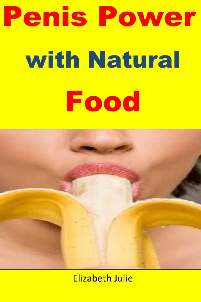Penis Power With Natural Food: Great Natural Foods for Penis Enlargement, Strength and Stamina