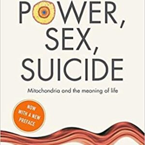 Energy, Intercourse, Suicide: Mitochondria and the which means of life (Oxford Landmark Science)